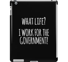 Original 'What Life? I Work for the Government!' T-shirts, Hoodies, Accessories and Gifts iPad Case/Skin
