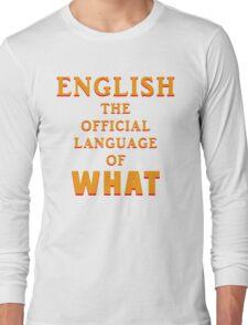 Say What AGAIN! Long Sleeve T-Shirt