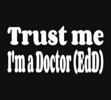 Trust me I'm a Doctor (EdD) by ashroc