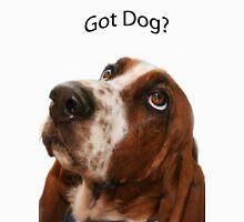 Got Dog? Unisex T-Shirt