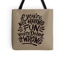 If You're Not Having Fun Tote Bag