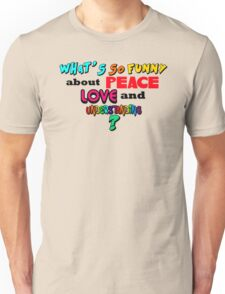 What's So Funny About Peace Love and Understanding? Unisex T-Shirt