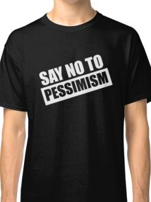 Say No To Pessimism (White Print) Classic T-Shirt