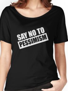 Say No To Pessimism (White Print) Women's Relaxed Fit T-Shirt