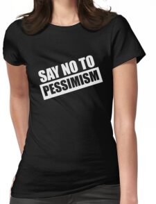 Say No To Pessimism (White Print) Womens Fitted T-Shirt