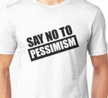 Say No To Pessimism (Black Print) Unisex T-Shirt