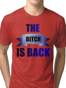 THE B*TCH IS BACK Tri-blend T-Shirt