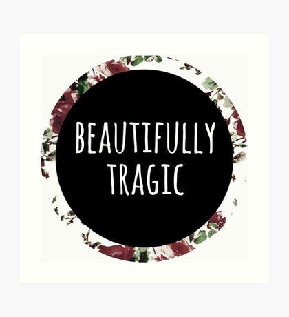 Beautifully Tragic Floral Art Print
