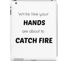 """""""Write like your hands are about to catch fire."""" iPad Case/Skin"""