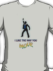 I like the way you MOVE T-Shirt