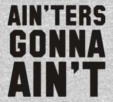 Ain'ters gonna ain't by lvuch