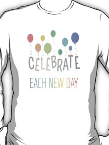 CELEBRATE EACH NEW DAY T-Shirt