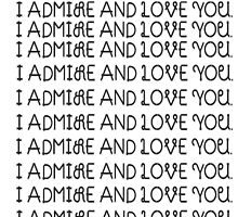 Admire and Love You by BookConfessions