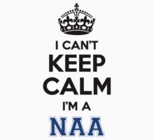 I cant keep calm Im a NAA by icant