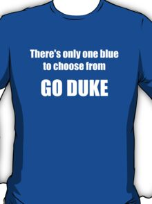 There's Only One Blue to Choose From - Go Duke! T-Shirt