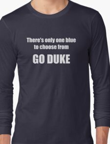 There's Only One Blue to Choose From - Go Duke! Long Sleeve T-Shirt
