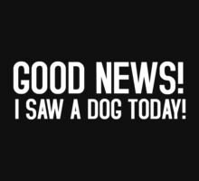 Good news! I saw a dog today! by rayemond