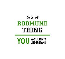 It's a RODMUND thing, you wouldn't understand !! Photographic Print