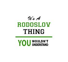 It's a RODOSLOV thing, you wouldn't understand !! Photographic Print