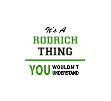It's a RODRICH thing, you wouldn't understand !! Photographic Print