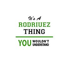 It's a RODRIUEZ thing, you wouldn't understand !! Photographic Print