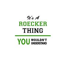 It's a ROECKER thing, you wouldn't understand !! Photographic Print