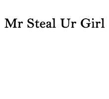 Mr Steal Ur Girl by KornFlake