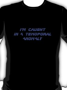 I'm caught in a temporal anomaly - Star Trek - T-Shirt T-Shirt