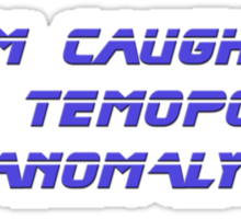 I'm caught in a temporal anomaly - Star Trek - T-Shirt Sticker