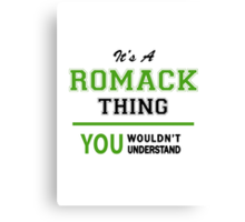 It's a ROMACK thing, you wouldn't understand !! Canvas Print