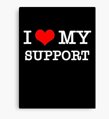 I Love My Support - Black Canvas Print