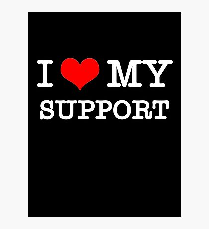 I Love My Support - Black Photographic Print