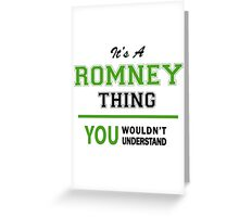 It's a ROMNEY thing, you wouldn't understand !! Greeting Card