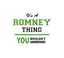 It's a ROMNEY thing, you wouldn't understand !! Photographic Print