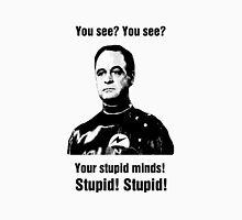 Your Stupid Minds Unisex T-Shirt