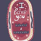 I Love You Always And Forever Typography by Claire Stamper