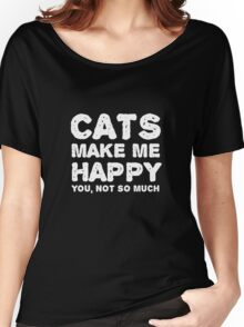 Cats make me happy. You, not so much.  Women's Relaxed Fit T-Shirt
