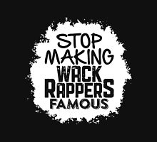 Stop Making Wack Rappers Famous T-Shirt