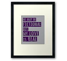 he may be fictional  but my love is real (1) Framed Print
