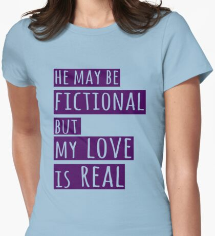 he may be fictional  but my love is real (1) Womens Fitted T-Shirt