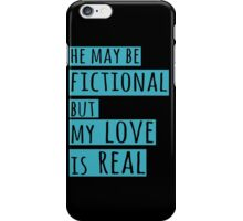 he may be fictional  but my love is real (2) iPhone Case/Skin