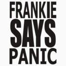 Frankie Says Panic!!!!! by Simon Bowker