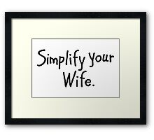 Simplify your Wife Framed Print