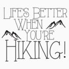 Life's Better Hiking by shakeoutfitters
