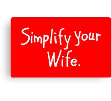 Simplify Your Wife Canvas Print