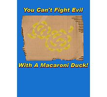 You Can't Fight Evil With A Macaroni Duck! Photographic Print