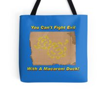 You Can't Fight Evil With A Macaroni Duck! Tote Bag