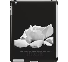 the time you wasted for your rose iPad Case/Skin