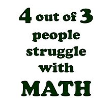 4 out of 3 struggle at math Photographic Print