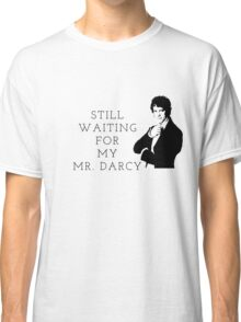 Waiting for Mr. Darcy Classic T-Shirt